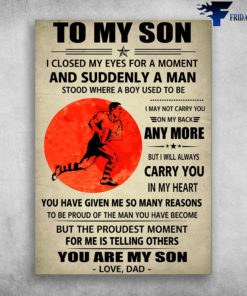Rugby Player - To My Son, I Closed My Eyes For A Moment, And Suddenly A Man, Stood Where A Boy Used To Be, I May Not Carry You, On My Back Anymore