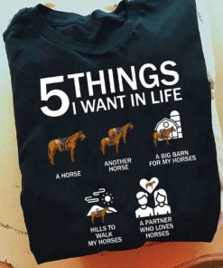 5 things I want in life - A horse, another horse, a big barn for my horse - Partner loves horse