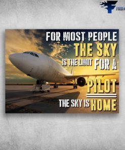 Airplane Canvas - For Most People, The Sky Is The Limit For A Pilot, The Sky Is Home