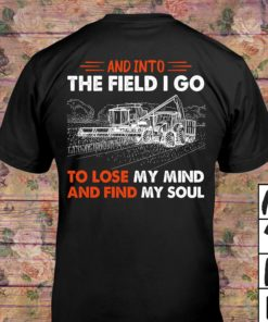 And into the field I go to lose my mind and find my soul - Farming lover, farmer the job