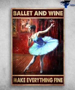 Ballet Dancer - Ballet And Wine, Make Everything Fine