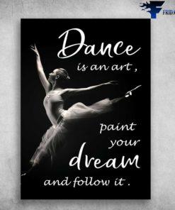 Ballet Dancer - Dance Is An Art, Paint Your Dream, And Follow It