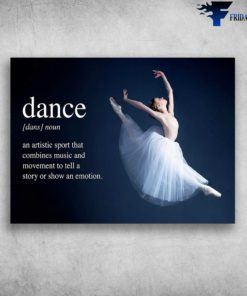 Ballet Dancer - Dance Noun, An Artistic Sport That, Combines Music And Movement To Tell A Story, Or Show An Emotion