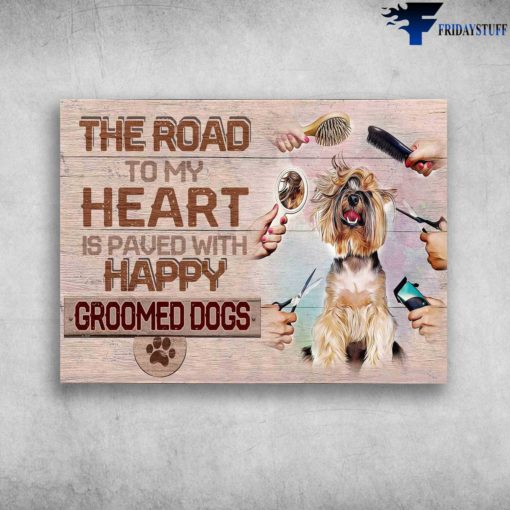 Dog Groomer - The Road To My Heart, Is Paved With Happy Groomed Dogs