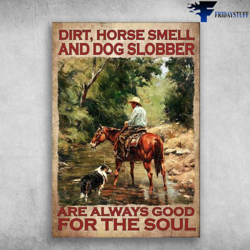 Man Riding Horse - Dirt, Horse Smell, And Dog Slobber, Are Always Good, For The SoulMan Riding Horse - Dirt, Horse Smell, And Dog Slobber, Are Always Good, For The Soul