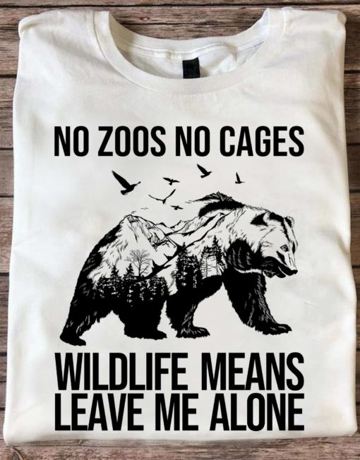 No zoos no cages wildlife means leave me alone - Wild life bear