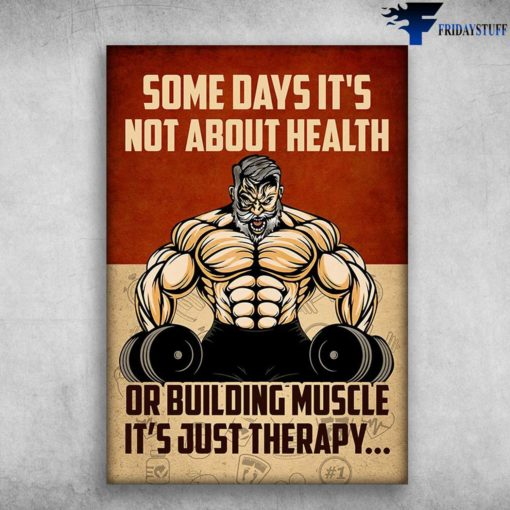 Old Man Gym, Bodybuilding Man, Weightlifting Man - Some Days It's Net About Health, Or Building Muscle, It's Just Therapy