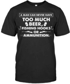 A man can never have too much beer fishing hooks or ammunition
