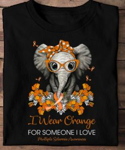 Multiple Sclerosis Elephant - I wear orange for someone i love Multiple Sclerosis Awareness
