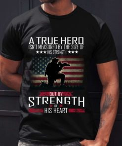 A true hero isn't measured by the size of his strength but by strength of his heart - American soldiers