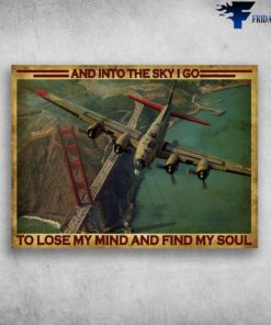 Aircraft Poster, Golden Gate Bridge - And Into The Sky I Go, To Lose My Mind And Find My Soul