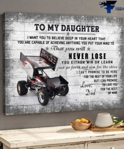 Dad And Daughter - To My Daughter, I Want You To Believe Deep In Your Heart, That You Are Capable Of Achieving Anything, You Put Your Mind, That You Will Never Lose, You Either Win Or Learn, Your Dad