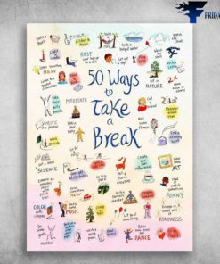 50 Ways To Take A Break - Take A Bath, Listen To Music, Go To A Body Of Water, Watcg The Stars, Watch The Clouds, Sit In Nature, Learn Something New