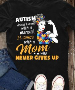 Autism Woman - Autism doesn't come with a manual it comes with a mom who never gives up