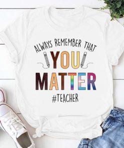 Always remember that you matter - Teacher the job, your life matter