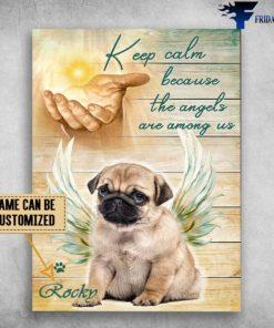 Angel Dog, Pug And God, Keep Calm, Because The Angels Are Among Us