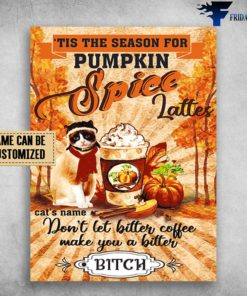 'Tis The Season For Pumkin, Spice Lattes, Don't Let Bitter Coffee, Make You A Bitter Bitch, Halloween Cat