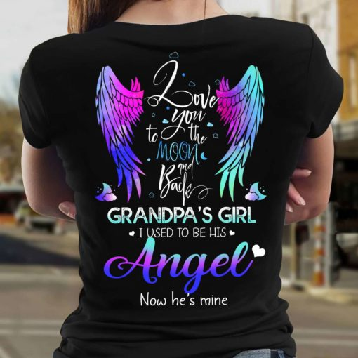 Love you to the moon and back grandpa's girl i used to be his angel now he's mine