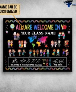 All Are Welcome In Class, The World Is Better Place, Because You Are In It, Classroom Poster