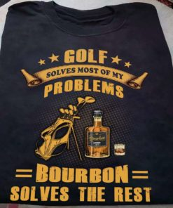 Golf solves most of my problems, bourbon solves the rest - Bourbon wine and golf