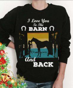 I love you to the barn and back - Horse barn, barrel girl, girl loves horse