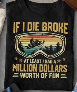 If I die broke at least I had a million dollars worth of fun - Snow mobile rider