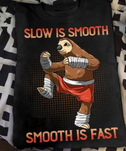 Slow is smooth, smooth is fast - Sloth muay thai