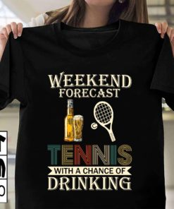 Weekend forecast tennis with a chance of drinking - Tennis racket and beer, love playing tennis